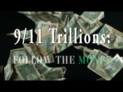 9/11 Trillions: Follow The Money