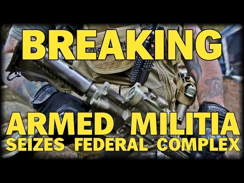 BREAKING: 150 ARMED PATRIOT MILITIA SEIZE FEDERAL COMPLEX ISSUE CALL TO ARMS
