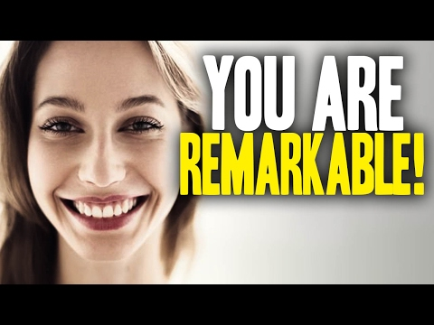 YOU are REMARKABLE! (Here's why...)