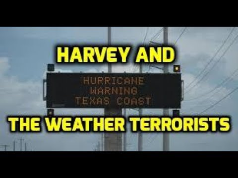 Hurricane Harvey & the Weather Terrorists from Land, Sea and Air