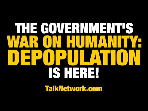 The government's war on humanity: DEPOPULATION is here!