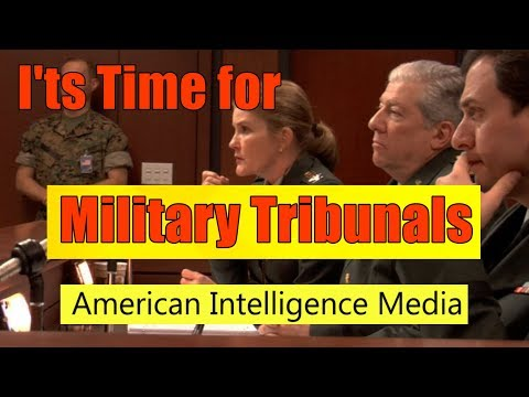 Military Tribunals - The Time Has Come