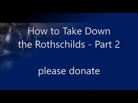 How to Take Down the Rothschilds - Part 2 of 2