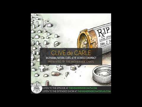 Clive de Carle | Big Pharma, Natural Cures, & The Sickness Conspiracy