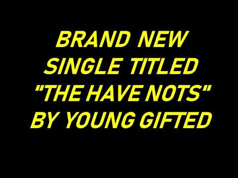 THE HAVE NOTS BY YOUNG GIFTED
