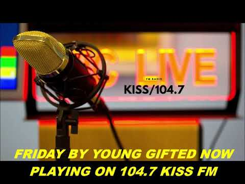 104.7 Kiss FM Featuring The Hit Single Friday By Young Gifted
