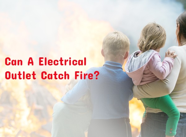 Can An Electrical Outlet Catch Fire?