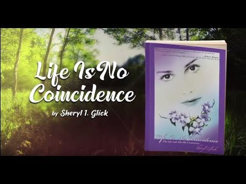 Life Is No Coincidence: The Life and Afterlife Connection by Sheryl Glick Book Trailer