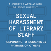 WEBINAR: Sexual Harassment of Library Staff (RECORDING NOW AVAILABLE, CLICK JOIN TO PURCHASE)