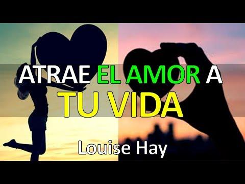 ATRAE EL AMOR A TU VIDA Louise Hay