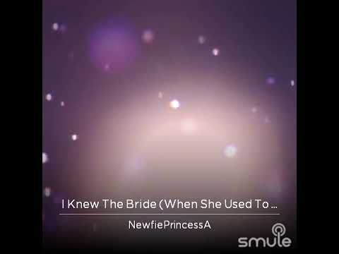 I knew the Bride who used to Rock n Roll Recorded by me NewfiePrincessAudrey a request song