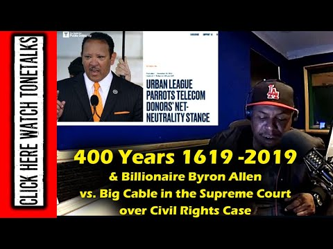Billionaire Byron Allen vs Cable in Supreme Court Case, 1619-2019 400 years, and What Next ?