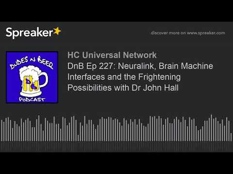 DnB Ep 227: Neuralink, Brain Machine Interfaces and the Frightening Possibilities with Dr John Hall