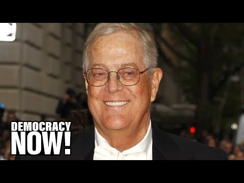 Kochland: How David Koch Helped Build an Empire to Shape U.S. Politics & Thwart Climate Action