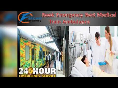 Get Falcon Emergency Train Ambulance in Delhi, Patna with Amazing and High Tech Equipment   92059098