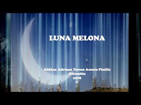 LUNA MELONA- VIDEO POEMA AUTOR AHIKZA ADRIANA TERESA ACOSTA PINILLA COLOMBIA 2018