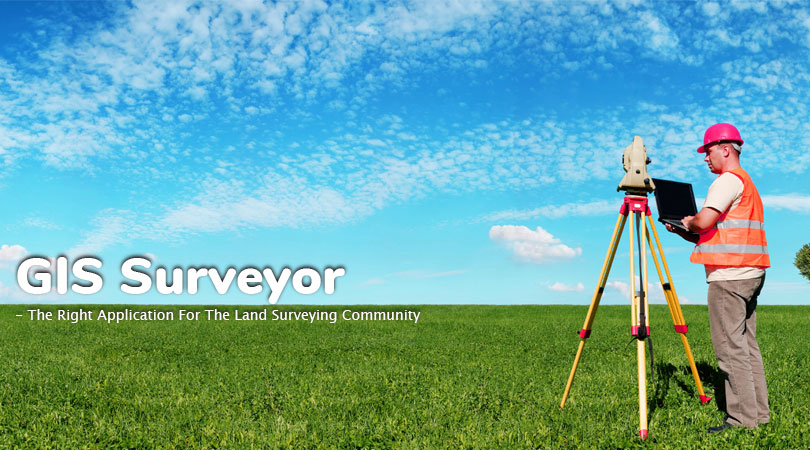 GIS Surveyor - The Right Application for the Land Surveying Community