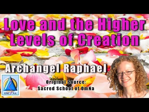 Love and the Higher Levels of Creation by Archangel Raphael