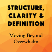 Structure, Clarity and Definition: Moving Beyond Overwhelm experiential teleclass