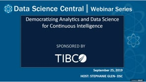 DSC Webinar Series: Democratizing Analytics and DS for Continuous Intelligence