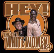 Hey! Where all da white women?