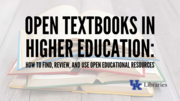 Open Textbooks in Higher Education: How to Find, Review, and Use Open Educational Resources