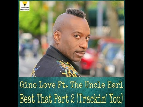 BEAT THAT PART 2 ( TRACKIN' YOU ) ~ GINO LOVE FT. THE UNCLE EARL (ORIGINAL HD VIDEO)