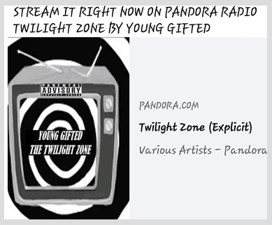 STREAM IT RIGHT NOW  ON PANDORA RADIO TWILIGHT ZONE BY YOUNG GIFTED