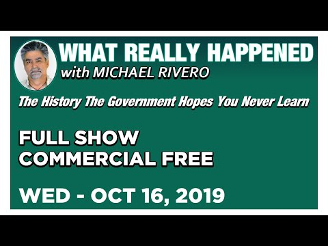 What Really Happened: Mike Rivero Wednesday 10/16/19: Today's News Talk Show