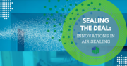 Sealing the Deal: Innovations in Air Sealing - Free CEUs Webinar