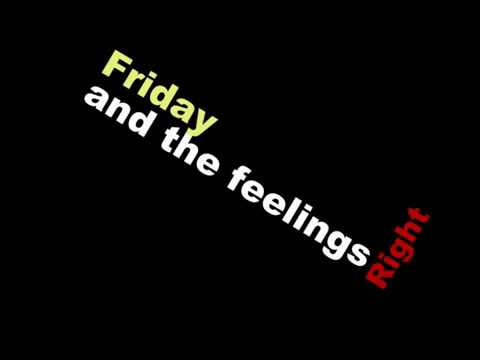 Friday night and the feelings right