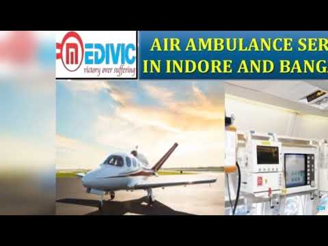 Take Supercilious Emergency Care by Medivic Air Ambulance Services in Indore and Bangalore