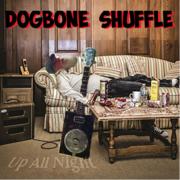Dogbone Shuffle  -up all night