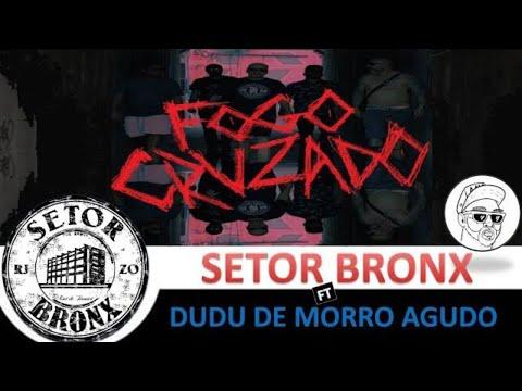FOGO CRUZADO - SETOR BRONX ft DUDU DE MORRO AGUDO