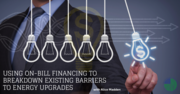 Using On-Bill Financing to Breakdown Existing Barriers to Energy Upgrades - Free CE Webinar