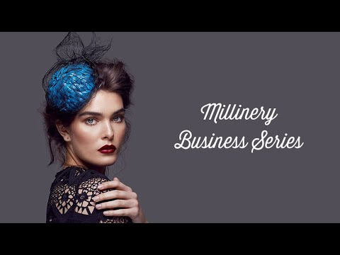 Millinery Business Series: Foundations
