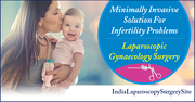 Minimally Invasive Solution For Infertility Problems With Laparoscopic Gynaecology Surgery