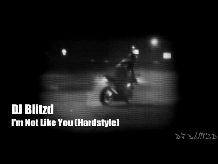 I'm Not Like You by DJ Blitzd