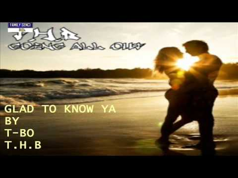 Glad To Know Ya : T-BO : T.H.B : EXCLU : R&B song @THB