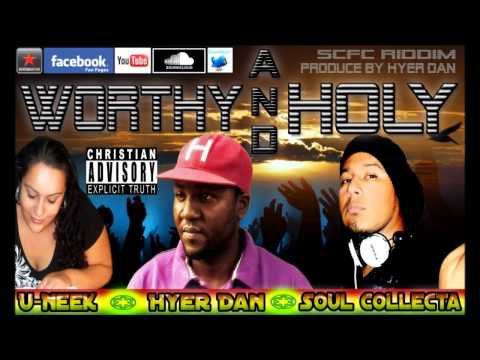 J.o.h.n.y A.K.A Soul Collector For Christ-WORTHY AND HOLY Feat. Uneek, Hyer Dan