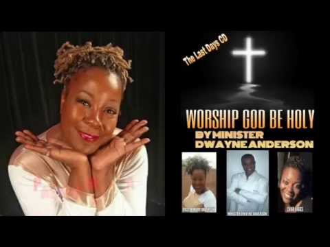 WORSHIP GOD BE HOLY VID BY MINISTER DWAYNE ANDERSON