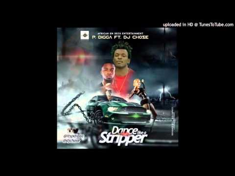 "P DIGGA Ft. DJ CHOSE - ""Like A Stripper"""