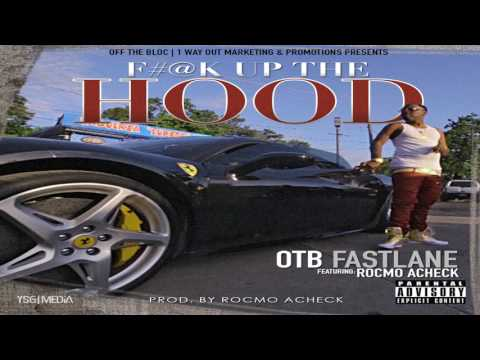 "OTB Fastlane - ""Fuck Up The Hood"""