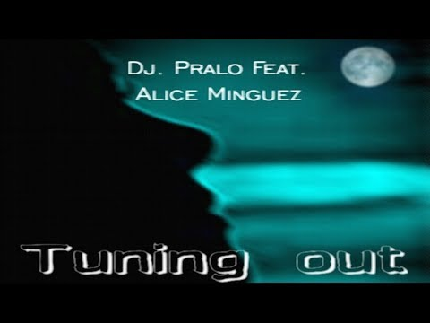 Progressive House -TUNING OUT - Dj.Pralo Feat. Alice Minguez