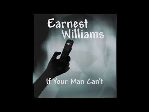 If Your Man Can't - Earnest Williams