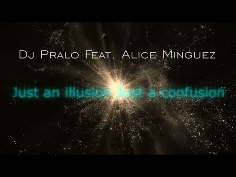 Just an illusion just a confusion - Dj Pralo Feat. Alice Minguez