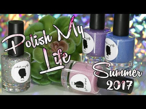 Polish My Life Summer 2017 | Review & Swatches