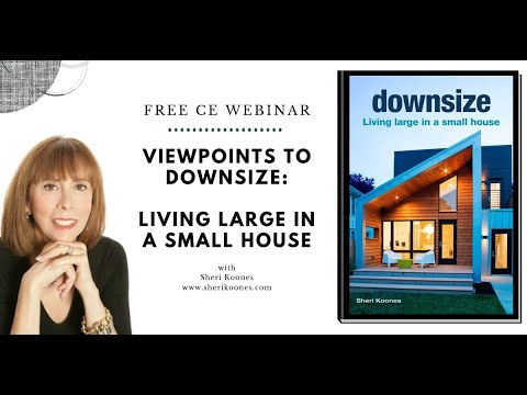 Viewpoints to Downsize - Living Large In A Small House - Part 1 of 3