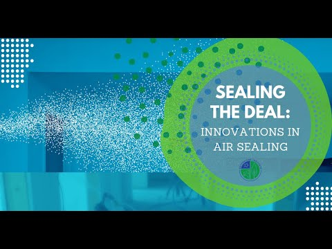 Sealing the Deal - Innovations in Air Sealing - Part 1 of 2
