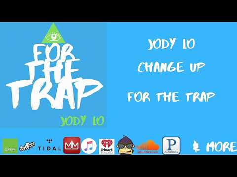 Jody Lo - Change up Ft. Hurst